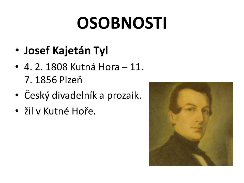 OSOBNOSTI Josef Kajetán Tyl 4. 2. 1808 Kutná Hora – 11. 7. 1856 Plzeň