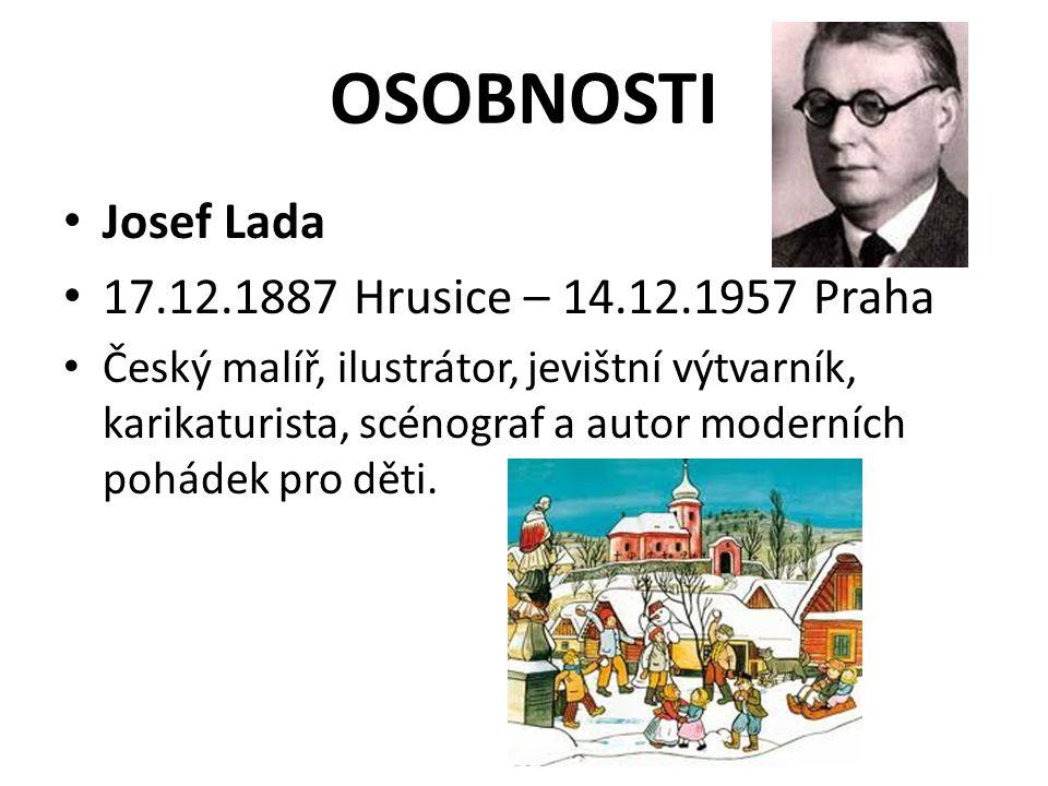 OSOBNOSTI Josef Lada 17.12.1887 Hrusice – 14.12.1957 Praha