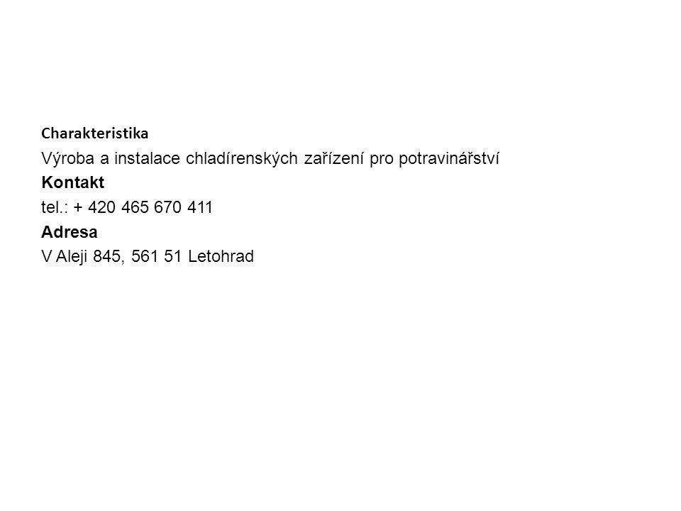 Charakteristika Výroba a instalace chladírenských zařízení pro potravinářství. Kontakt. tel.: + 420 465 670 411.