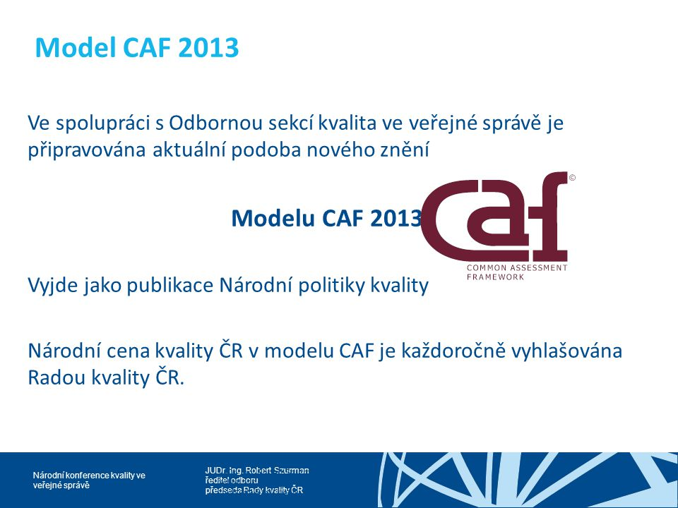 Model CAF 2013 Ve spolupráci s Odbornou sekcí kvalita ve veřejné správě je připravována aktuální podoba nového znění.