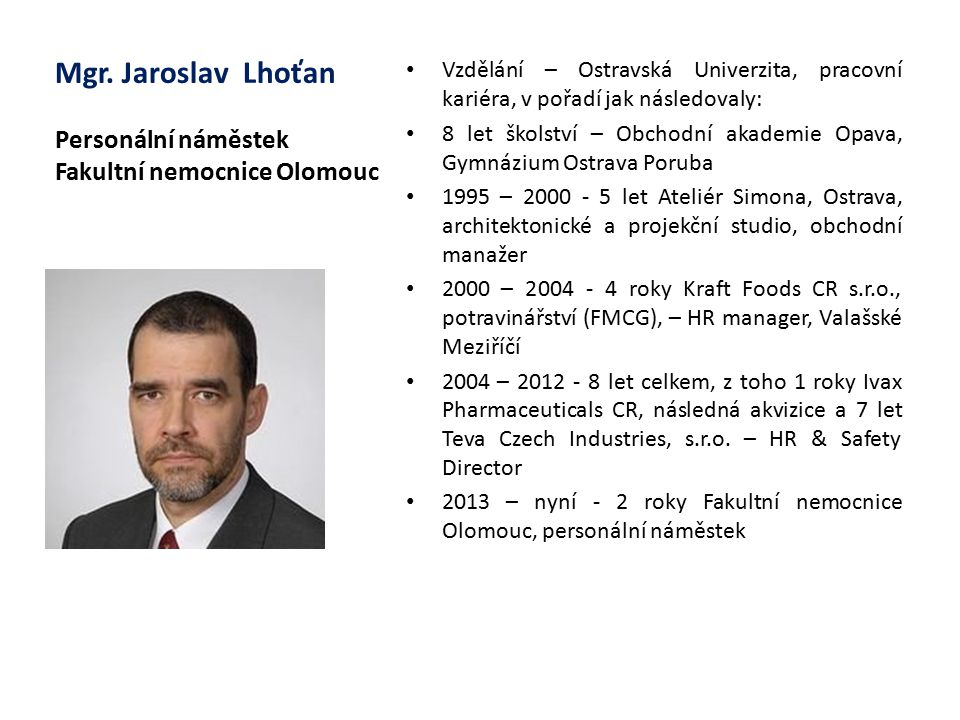 Mgr. Jaroslav Lhoťan Personální náměstek Fakultní nemocnice Olomouc