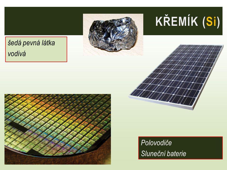 KŘEMÍK (Si) šedá pevná látka vodivá Polovodiče Sluneční baterie