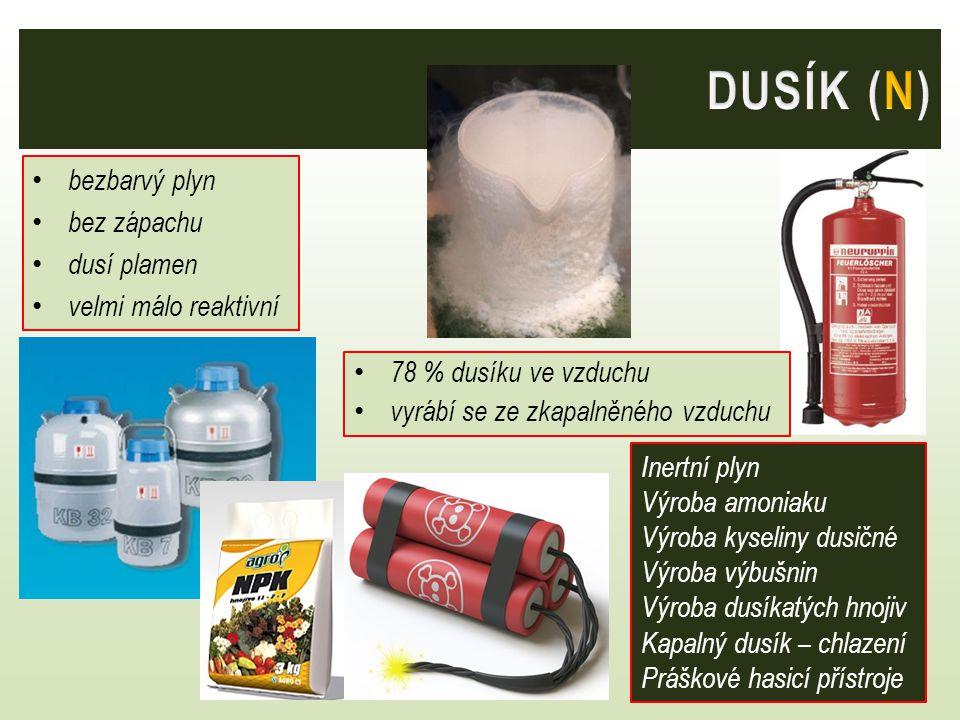 DUSÍK (N) bezbarvý plyn bez zápachu dusí plamen velmi málo reaktivní