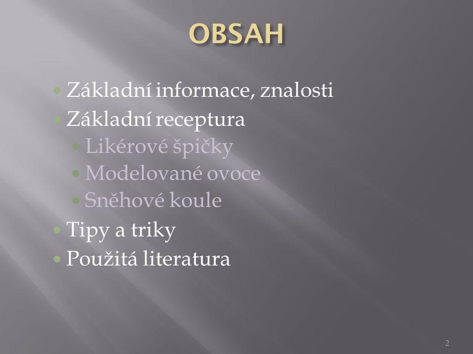 OBSAH Základní informace, znalosti Základní receptura Likérové špičky