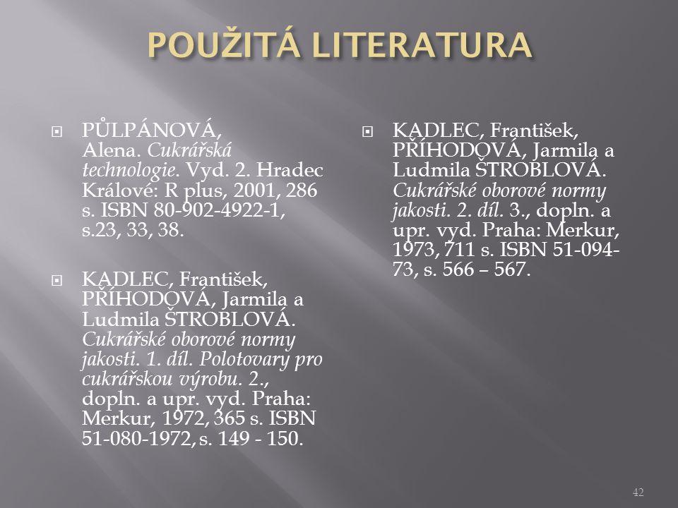 POUŽITÁ LITERATURA PŮLPÁNOVÁ, Alena. Cukrářská technologie. Vyd. 2. Hradec Králové: R plus, 2001, 286 s. ISBN 80-902-4922-1, s.23, 33, 38.
