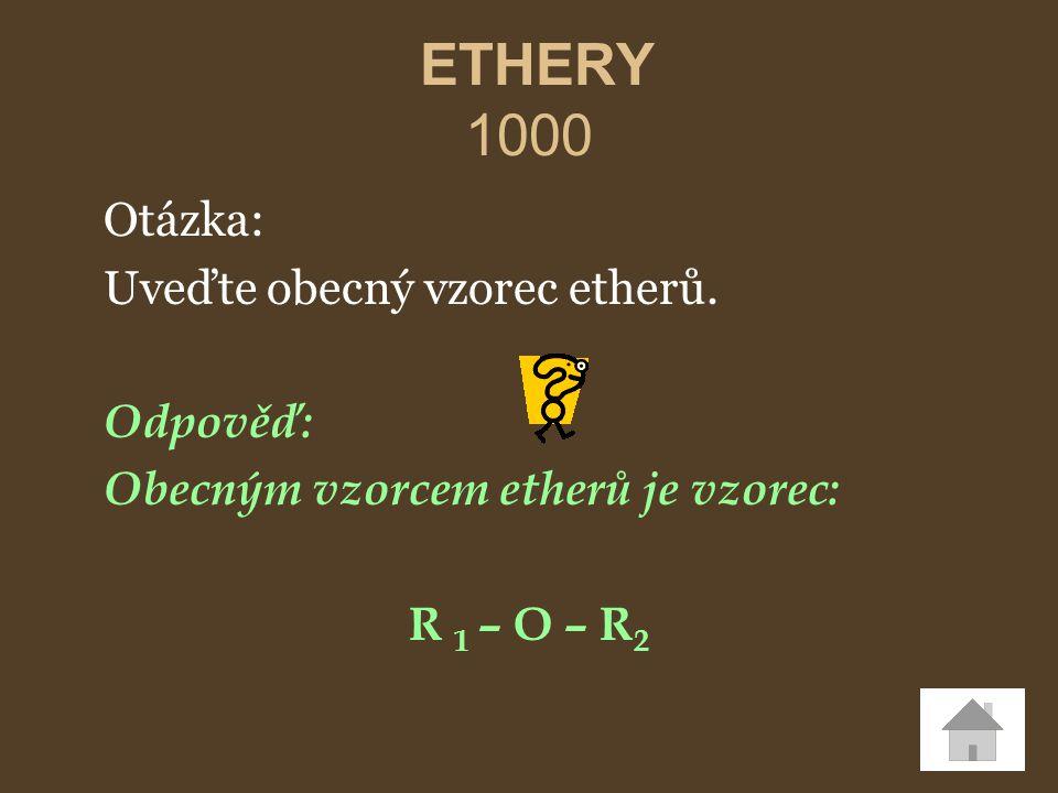 ETHERY 1000 Otázka: Uveďte obecný vzorec etherů. Odpověď: