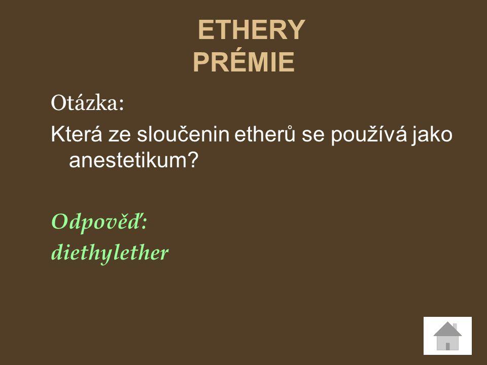 ETHERY PRÉMIE Otázka: Která ze sloučenin etherů se používá jako anestetikum Odpověď: diethylether