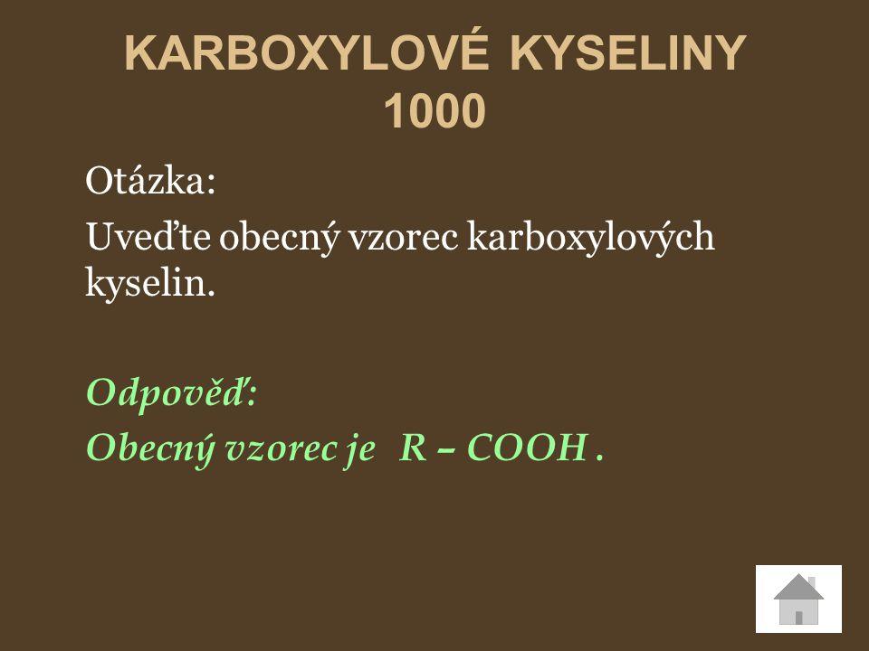 KARBOXYLOVÉ KYSELINY 1000 Otázka: