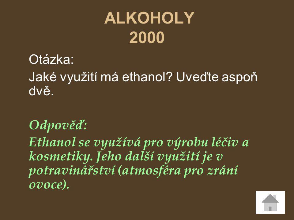 ALKOHOLY 2000 Otázka: Jaké využití má ethanol Uveďte aspoň dvě.