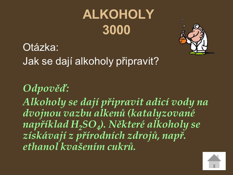 ALKOHOLY 3000 Otázka: Jak se dají alkoholy připravit Odpověď: