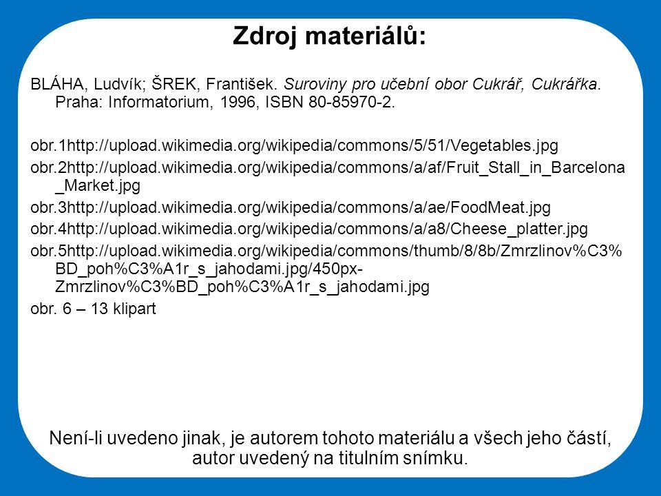 Zdroj materiálů: BLÁHA, Ludvík; ŠREK, František. Suroviny pro učební obor Cukrář, Cukrářka. Praha: Informatorium, 1996, ISBN 80-85970-2.