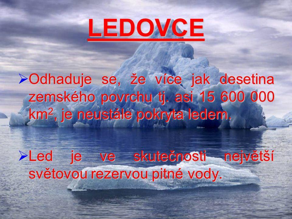 LEDOVCE Odhaduje se, že více jak desetina zemského povrchu tj. asi 15 600 000 km2, je neustále pokryta ledem.
