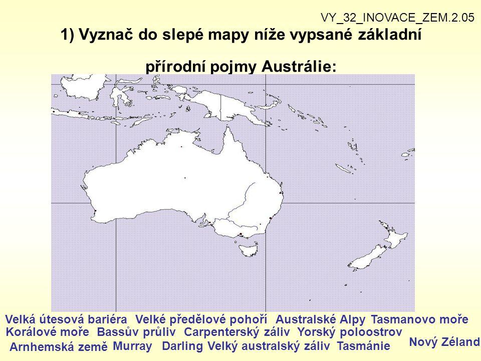 VY_32_INOVACE_ZEM.2.05 1) Vyznač do slepé mapy níže vypsané základní přírodní pojmy Austrálie: Velká útesová bariéra.
