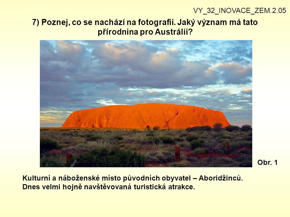 VY_32_INOVACE_ZEM.2.05 7) Poznej, co se nachází na fotografii. Jaký význam má tato přírodnina pro Austrálii