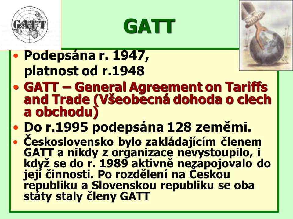 GATT Podepsána r. 1947, platnost od r.1948