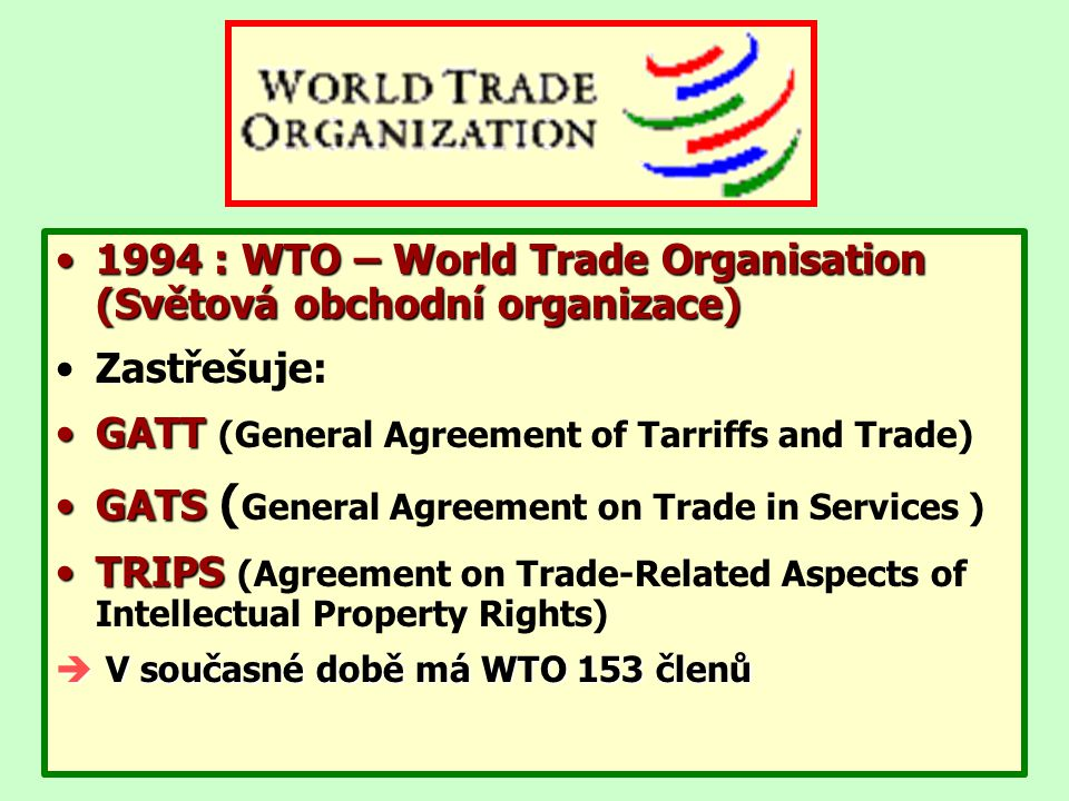 1994 : WTO – World Trade Organisation (Světová obchodní organizace)