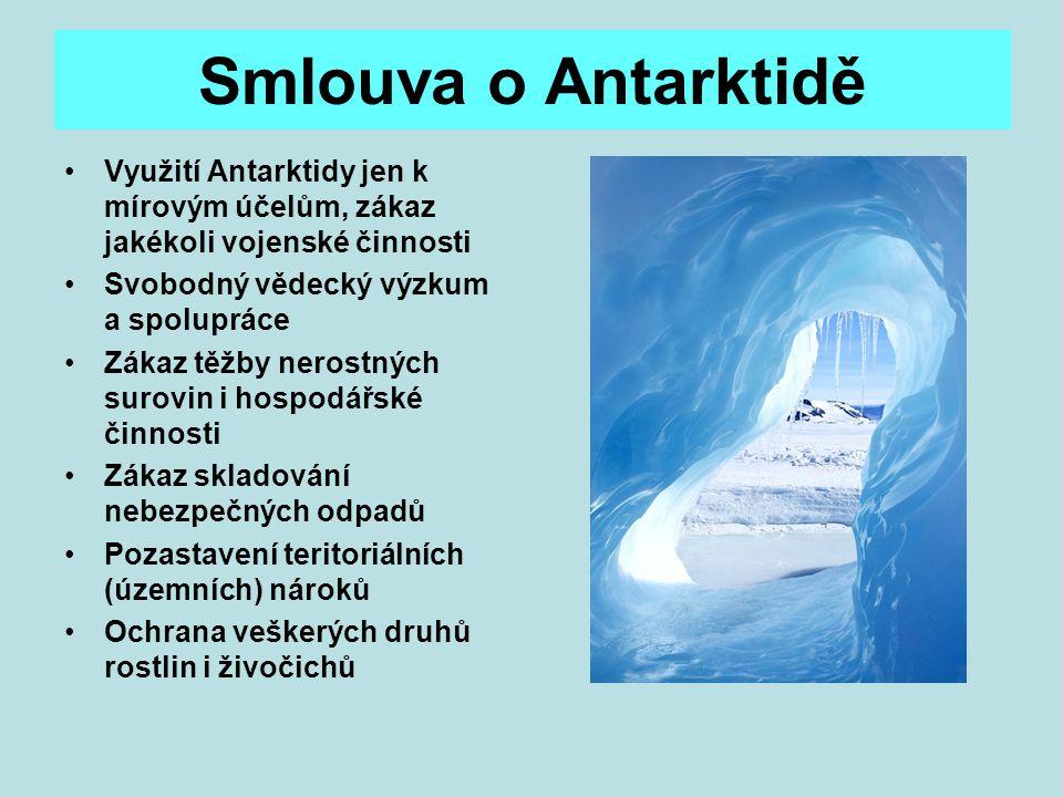 Smlouva o Antarktidě Využití Antarktidy jen k mírovým účelům, zákaz jakékoli vojenské činnosti. Svobodný vědecký výzkum a spolupráce.