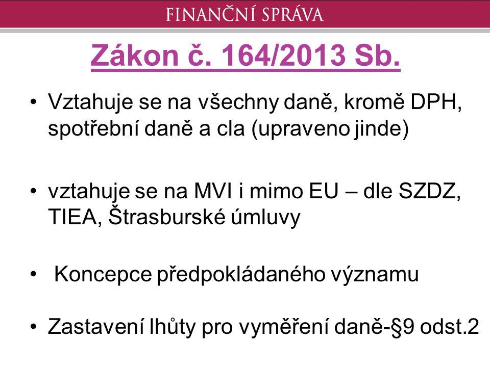 Zákon č. 164/2013 Sb. Vztahuje se na všechny daně, kromě DPH, spotřební daně a cla (upraveno jinde)