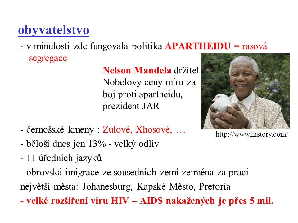 obyvatelstvo - v minulosti zde fungovala politika APARTHEIDU = rasová segregace. - černošské kmeny : Zulové, Xhosové, …