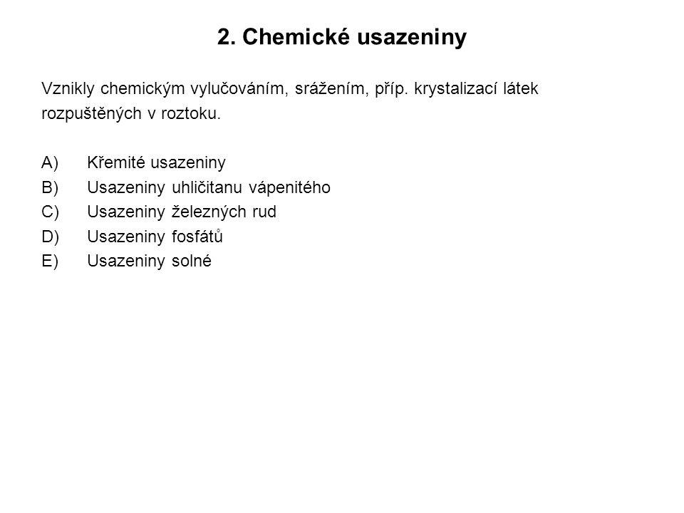 2. Chemické usazeniny Vznikly chemickým vylučováním, srážením, příp. krystalizací látek. rozpuštěných v roztoku.