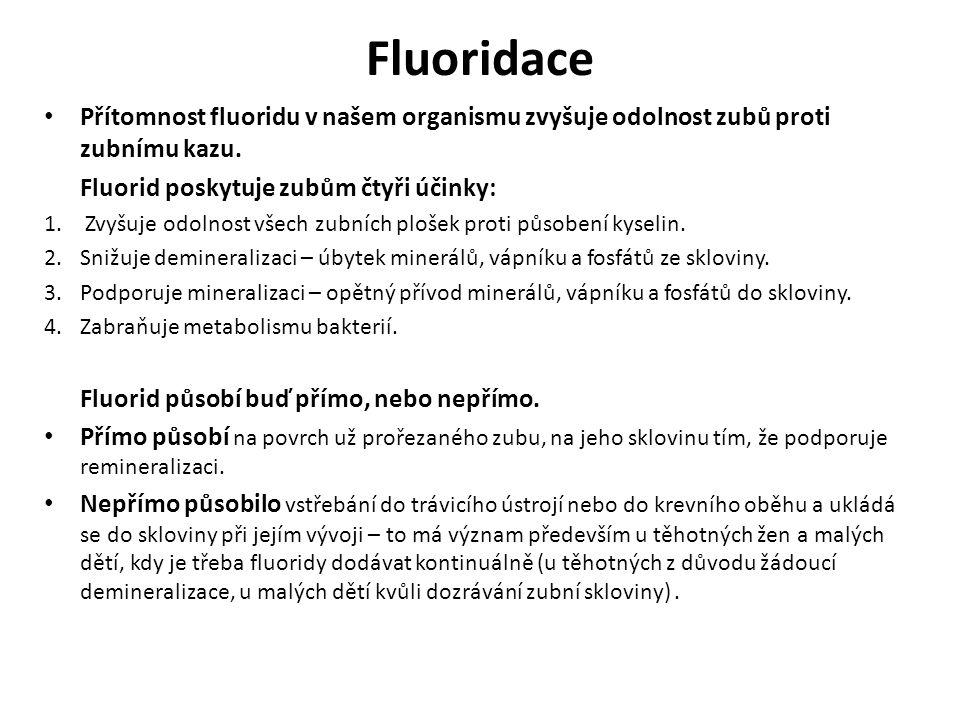 Fluoridace Přítomnost fluoridu v našem organismu zvyšuje odolnost zubů proti zubnímu kazu. Fluorid poskytuje zubům čtyři účinky: