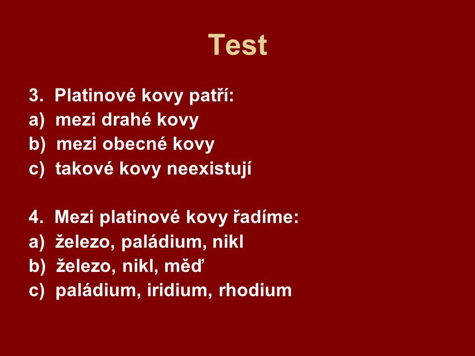 Test 3. Platinové kovy patří: a) mezi drahé kovy b) mezi obecné kovy