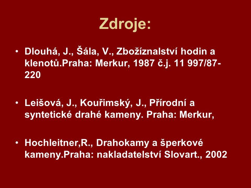 Zdroje: Dlouhá, J., Šála, V., Zbožíznalství hodin a klenotů.Praha: Merkur, 1987 č.j. 11 997/87-220.