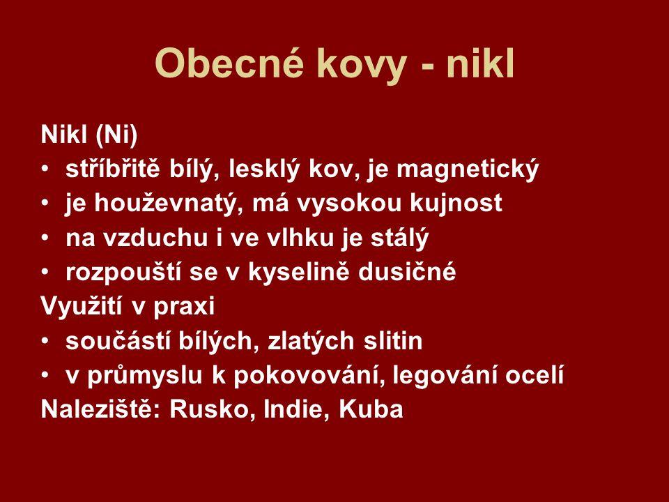 Obecné kovy - nikl Nikl (Ni) stříbřitě bílý, lesklý kov, je magnetický
