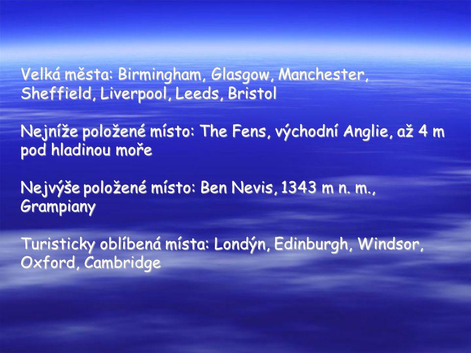 Velká města: Birmingham, Glasgow, Manchester, Sheffield, Liverpool, Leeds, Bristol Nejníže položené místo: The Fens, východní Anglie, až 4 m pod hladinou moře Nejvýše položené místo: Ben Nevis, 1343 m n. m., Grampiany Turisticky oblíbená místa: Londýn, Edinburgh, Windsor, Oxford, Cambridge