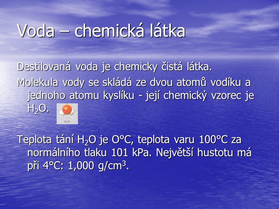 Voda – chemická látka Destilovaná voda je chemicky čistá látka.
