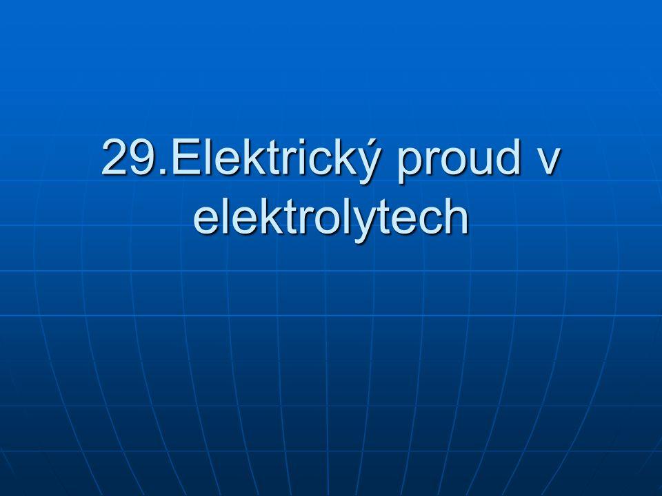 29.Elektrický proud v elektrolytech