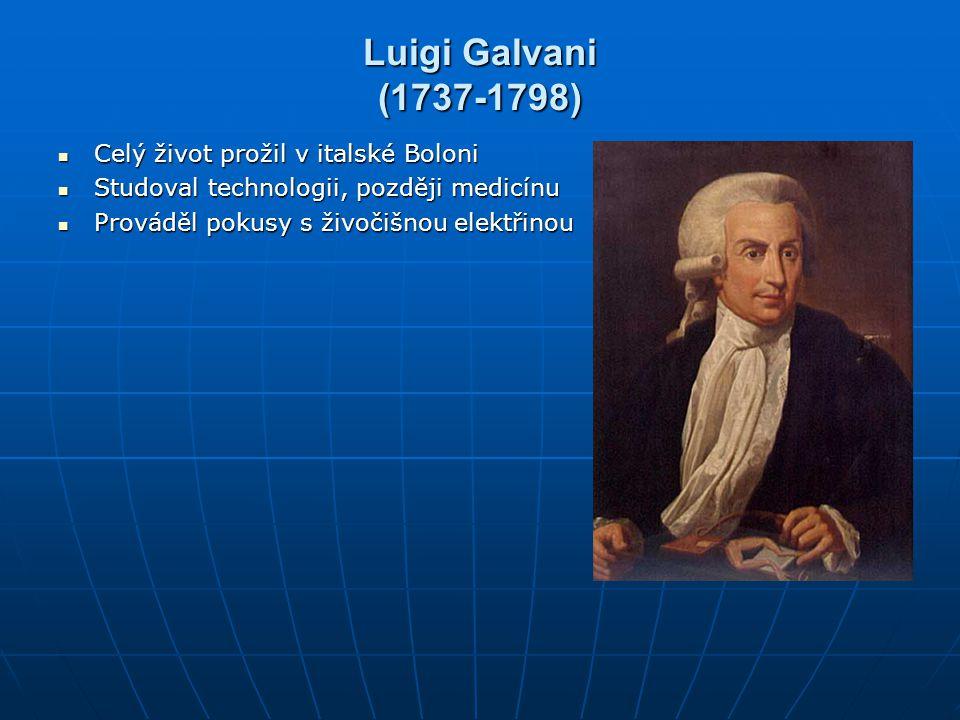 Luigi Galvani (1737-1798) Celý život prožil v italské Boloni