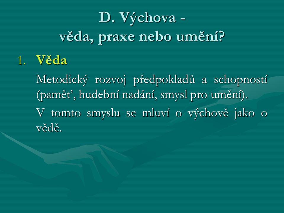 D. Výchova - věda, praxe nebo umění