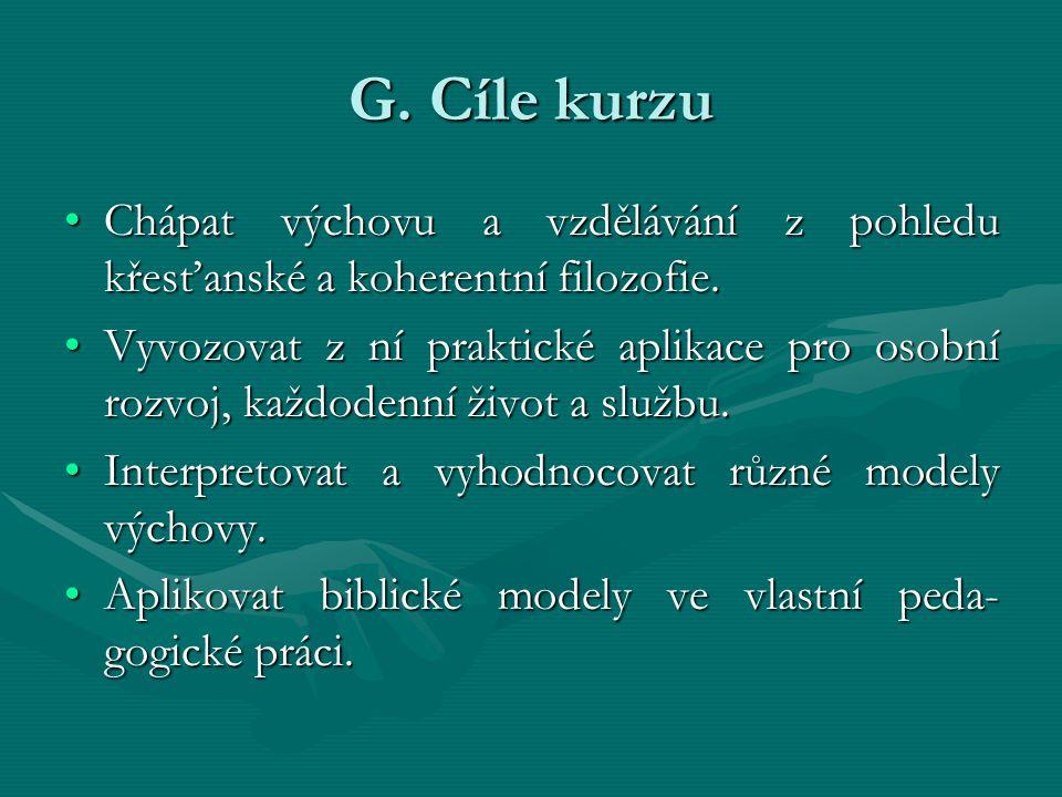 G. Cíle kurzu Chápat výchovu a vzdělávání z pohledu křesťanské a koherentní filozofie.