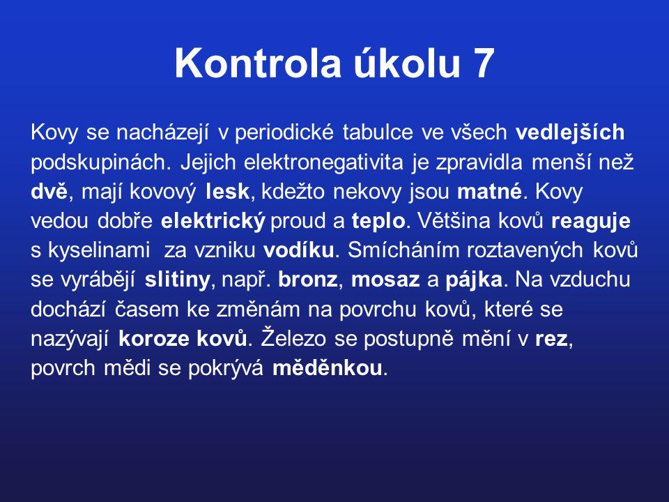 Kontrola úkolu 7 Kovy se nacházejí v periodické tabulce ve všech vedlejších. podskupinách. Jejich elektronegativita je zpravidla menší než.