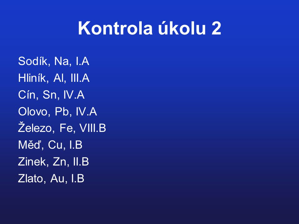 Kontrola úkolu 2 Sodík, Na, I.A Hliník, Al, III.A Cín, Sn, IV.A