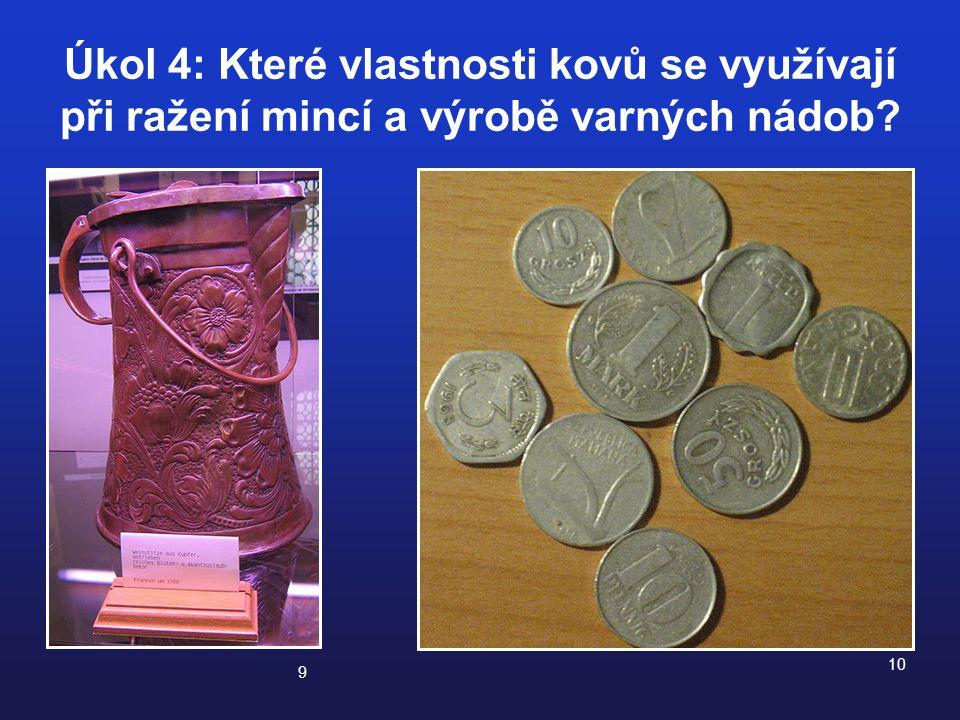 Úkol 4: Které vlastnosti kovů se využívají při ražení mincí a výrobě varných nádob