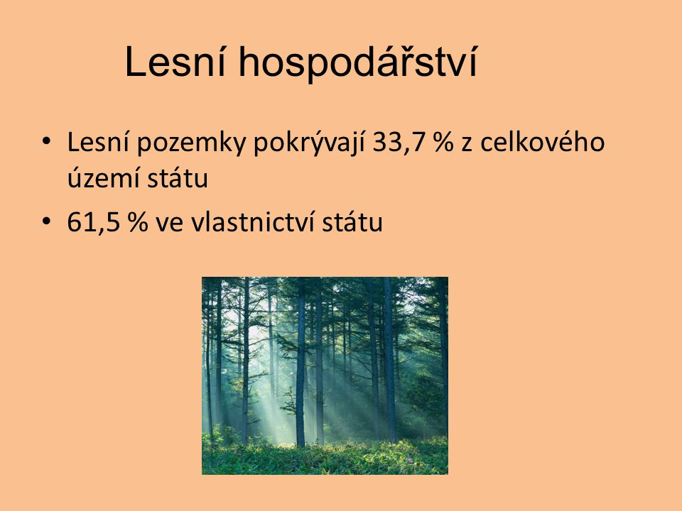 Lesní hospodářství Lesní pozemky pokrývají 33,7 % z celkového území státu.