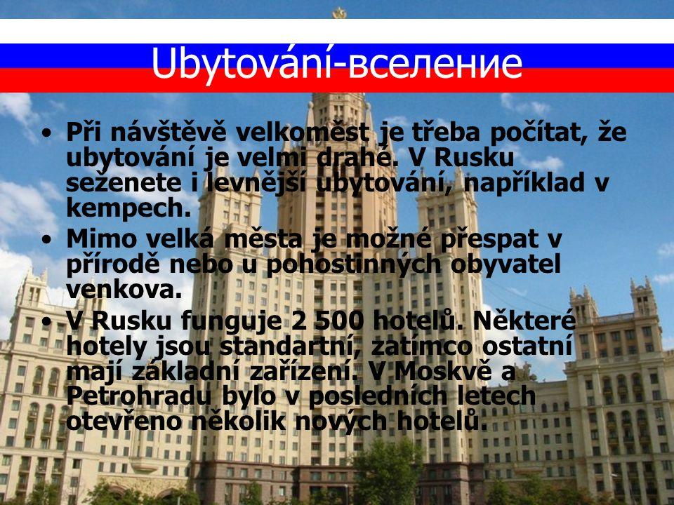Ubytování-вселение Při návštěvě velkoměst je třeba počítat, že ubytování je velmi drahé. V Rusku seženete i levnější ubytování, například v kempech.