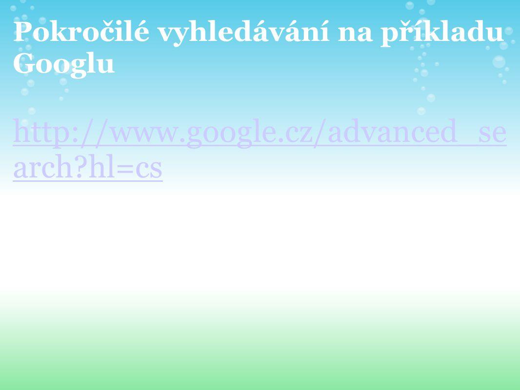 Pokročilé vyhledávání na příkladu Googlu