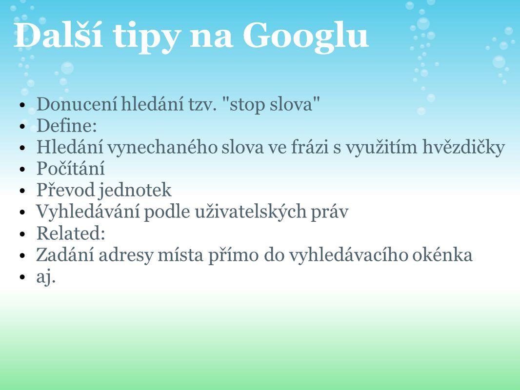 Další tipy na Googlu Donucení hledání tzv. stop slova Define: