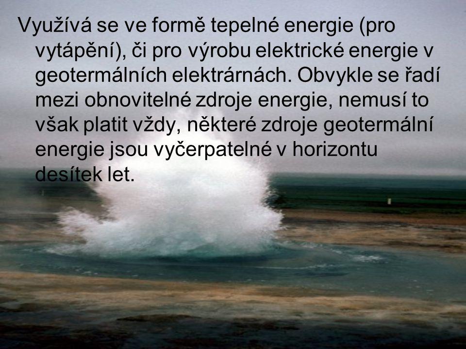 Využívá se ve formě tepelné energie (pro vytápění), či pro výrobu elektrické energie v geotermálních elektrárnách.