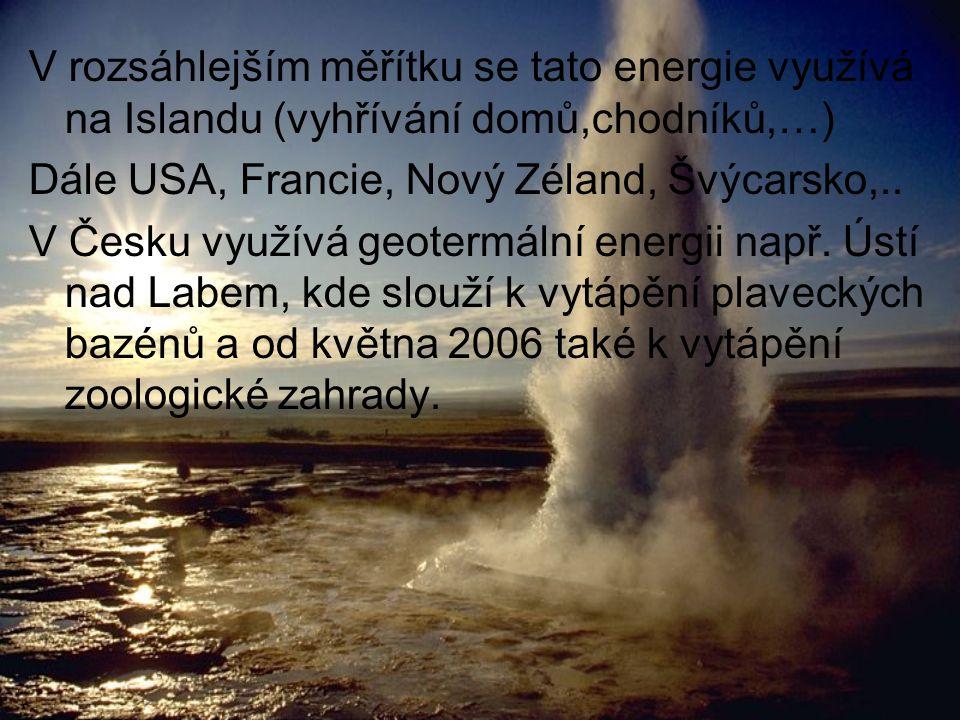 V rozsáhlejším měřítku se tato energie využívá na Islandu (vyhřívání domů,chodníků,…)