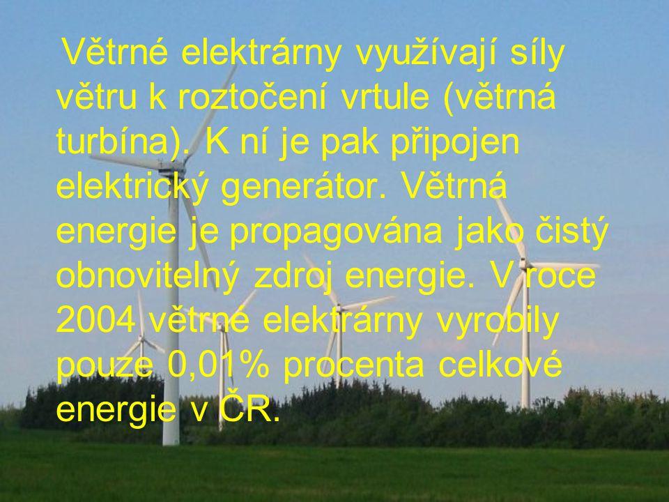 Větrné elektrárny využívají síly větru k roztočení vrtule (větrná turbína).