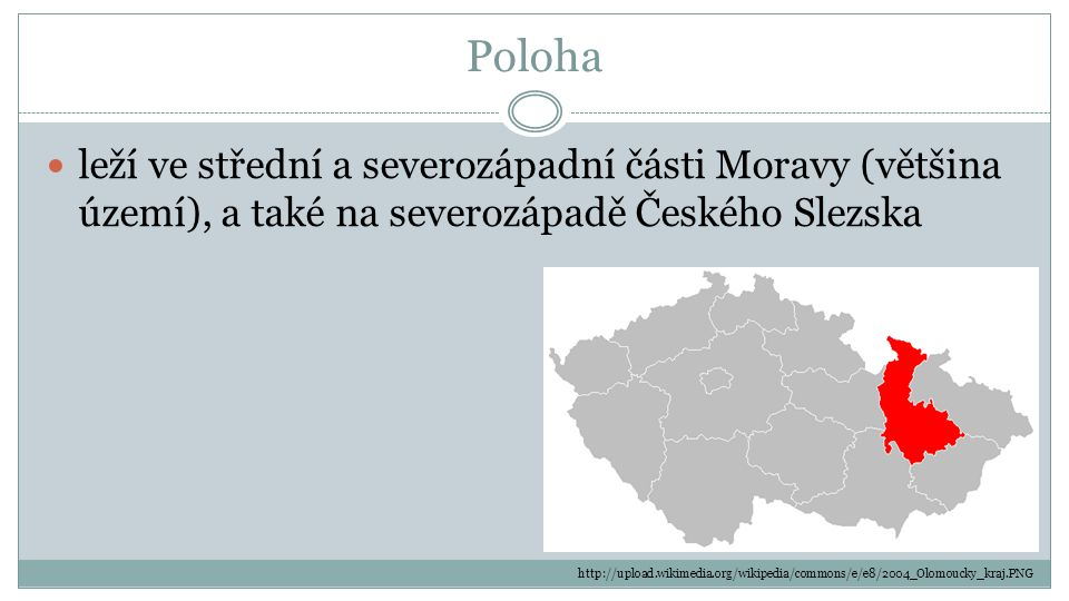 Poloha leží ve střední a severozápadní části Moravy (většina území), a také na severozápadě Českého Slezska.