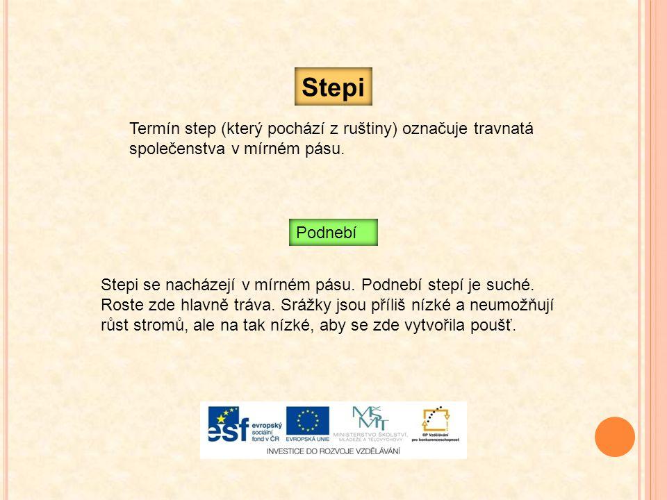 Stepi Termín step (který pochází z ruštiny) označuje travnatá společenstva v mírném pásu. Podnebí.