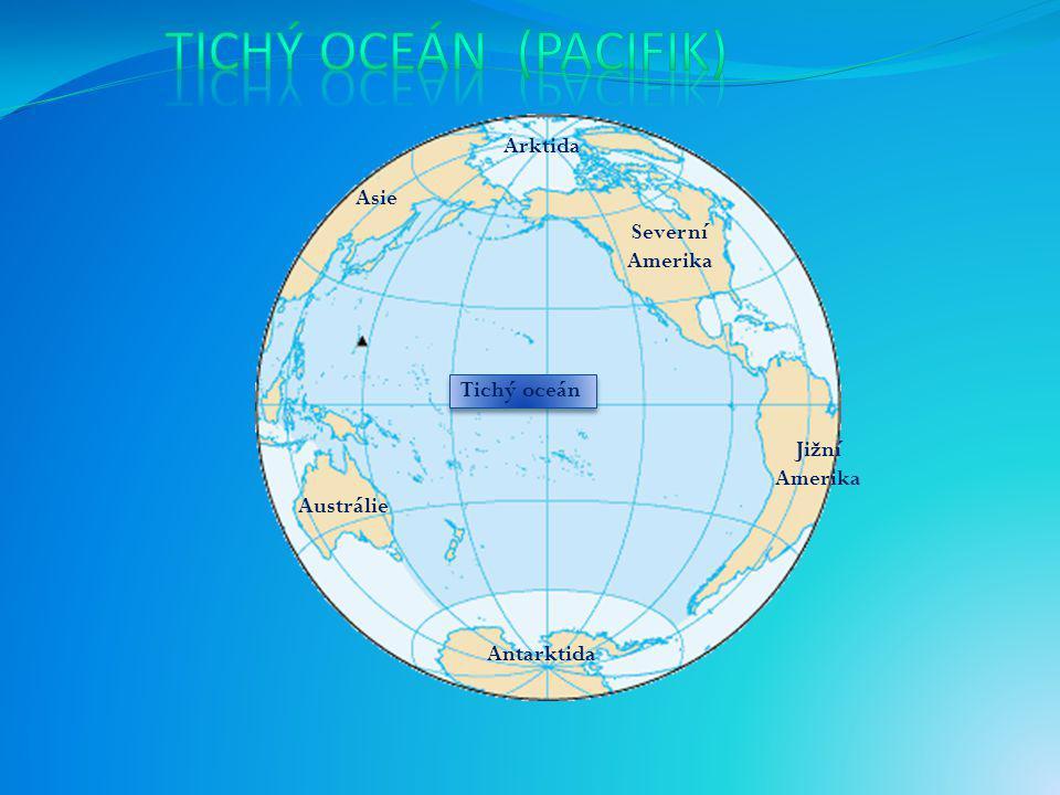 Tichý OCEÁN (PACIFIK) Arktida Asie Severní Amerika Tichý oceán