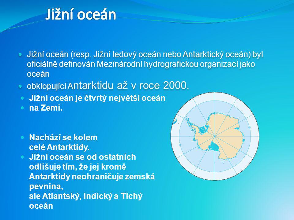 Jižní oceán Jižní oceán (resp. Jižní ledový oceán nebo Antarktický oceán) byl oficiálně definován Mezinárodní hydrografickou organizací jako oceán.