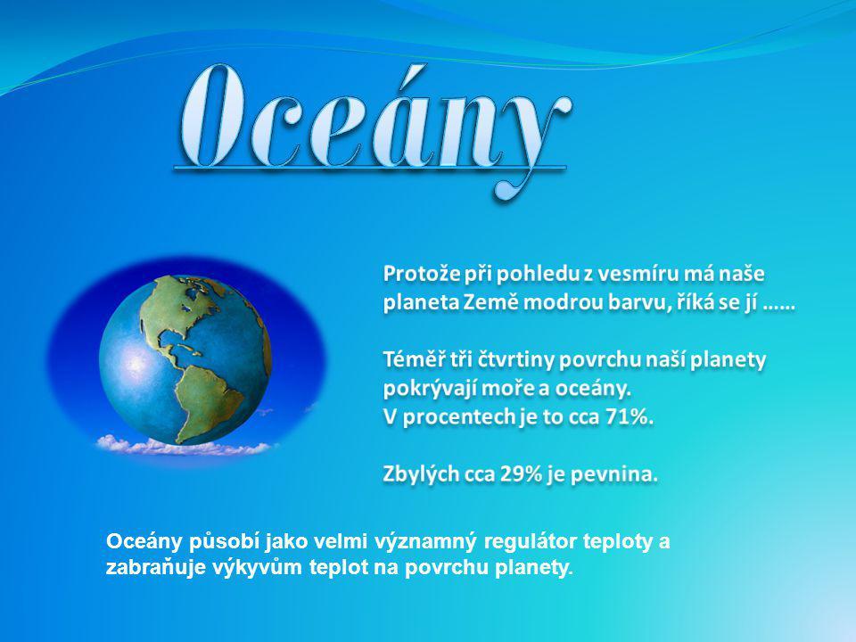 Oceány Protože při pohledu z vesmíru má naše planeta Země modrou barvu, říká se jí ……