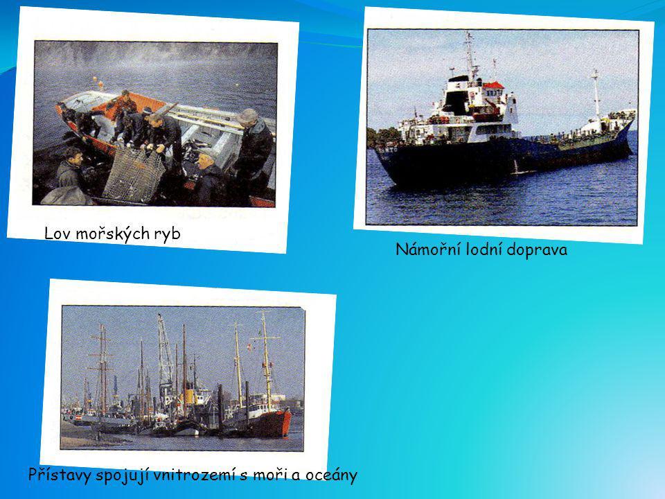 Lov mořských ryb Námořní lodní doprava Přístavy spojují vnitrozemí s moři a oceány
